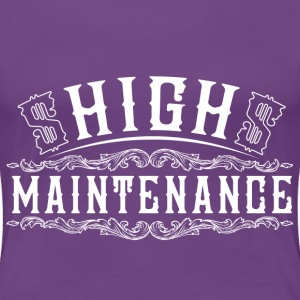 High Maintenance - Women's Premium T-Shirt
