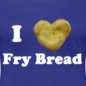 Women's I Love Fry Bread T-Shirt - Women's Premium T-Shirt