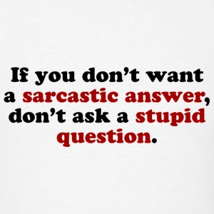 Sarcastic Answers T-Shirts - Men's T-Shirt