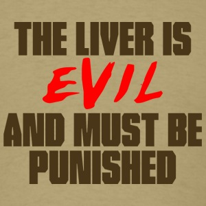 The Liver is Evil T-Shirts - Men's T-Shirt