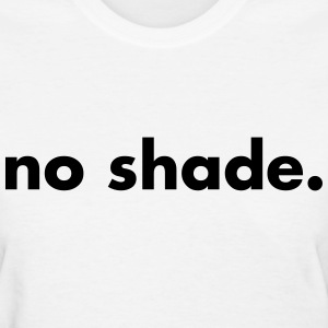 No shade Women's T-Shirts - Women's T-Shirt