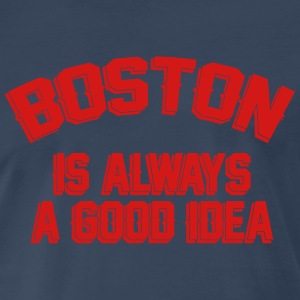 Boston Is Always A Good Idea T-Shirts - Men's Premium T-Shirt