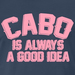 CABO Is Always A Good Idea T-Shirts - Men's Premium T-Shirt