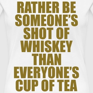 Rather be Someones Shot of Whiskey..... Women's T-Shirts - Women's Premium T-Shirt