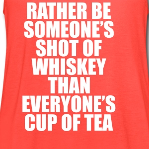 Rather be Someones Shot of Whiskey..... Tanks - Women's Flowy Tank Top by Bella