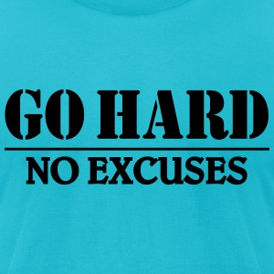 Go hard-no excuses T-Shirts - Men's T-Shirt by American Apparel