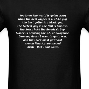You know the world is going crazy when the best ra T-Shirts - Men's T-Shirt