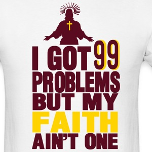 I GOT 99 PROBLEMS BUT MY FAITH AIN'T ONE - Men's T-Shirt