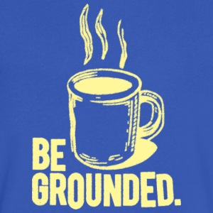 Be Grounded Coffee Humor Funny Shirts T-Shirts - Men's V-Neck T-Shirt by Canvas