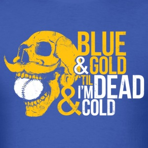 BLUE & GOLD 'TIL I'M DEAD & COLD T-Shirts - Men's T-Shirt