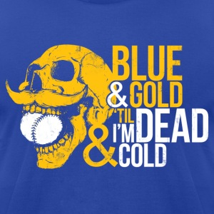 BLUE & GOLD 'TIL I'M DEAD & COLD T-Shirts - Men's T-Shirt by American Apparel