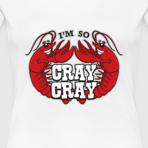 I'm So Cray Cray - Women's Premium T-Shirt