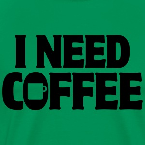 I Need Coffee Funny Cute Java Apparel Shirts T-Shirts - Men's Premium T-Shirt