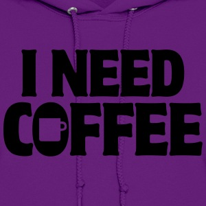 I Need Coffee Funny Cute Java Apparel Shirts Hoodies - Women's Hoodie