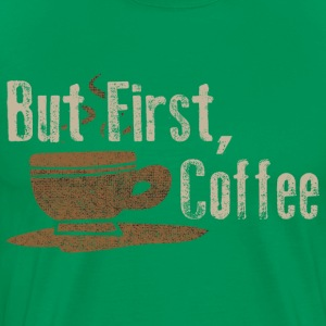 But First Coffee Funny Parody Humor Shirts T-Shirts - Men's Premium T-Shirt