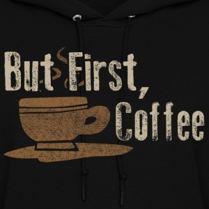 But First Coffee Funny Parody Humor Shirts Hoodies - Women's Hoodie