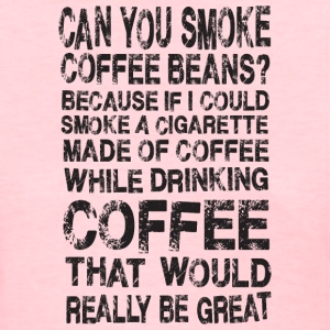Smoke Coffee Drink Coffee Funny Joke Humor Women's T-Shirts - Women's T-Shirt