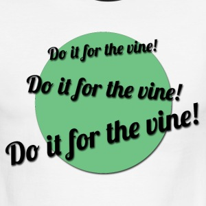 Do it for the Vine - Men's Ringer T-Shirt