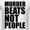 Murder beats not people T-Shirts - Men's T-Shirt
