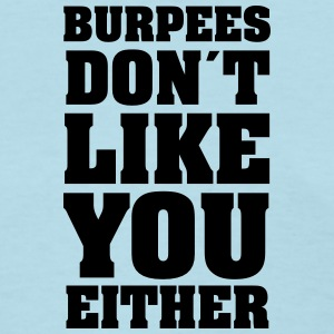 Burpees Don´t Like You Either Women's T-Shirts - Women's T-Shirt