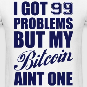 Bitcoin 99 Problems - Men's T-Shirt