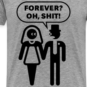 Forever? Oh, Shit! (Wedding / Stag Party / 1C) - Men's Premium T-Shirt