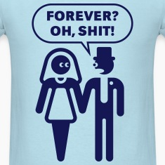 Forever? Oh, Shit! (Wedding / Stag Party / 1C) T-Shirts