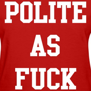 Polite As Fuck Women's T-Shirts - Women's T-Shirt