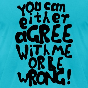 Funny provocative agree or be wrong quotes T-Shirts - Men's T-Shirt by American Apparel