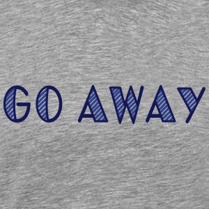 go away T-Shirts - Men's Premium T-Shirt