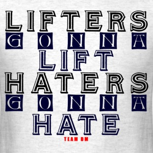 Lifters Lift Haters Hate - Men's T-Shirt
