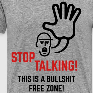 Stop Talking! This Is A Bullshit Free Zone! T-Shirts - Men's Premium T-Shirt