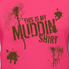 THIS IS MY MUDDIN' SHIRT