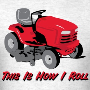 This Is How I Roll Mower T-Shirts - Men's T-Shirt