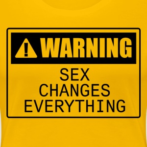 Warning: Sex Changes Everything - Women's Premium T-Shirt