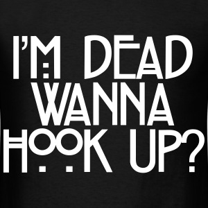 I'm Dead Wanna Hook Up T-Shirts - Men's T-Shirt