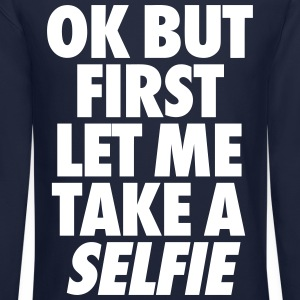 OK But First Let Me Take A Selfie Long Sleeve Shirts - Crewneck Sweatshirt