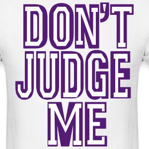 DON'T JUDGE ME T-Shirts - Men's T-Shirt