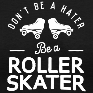 Skate don't Hate - Women's V-Neck T-Shirt