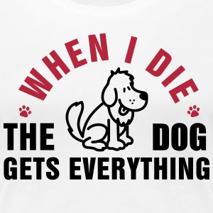 When I die the dog gets everything Women's T-Shirts - Women's Premium T-Shirt