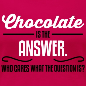 Chocolate is the answer. No matter the question is Women's T-Shirts - Women's Premium T-Shirt