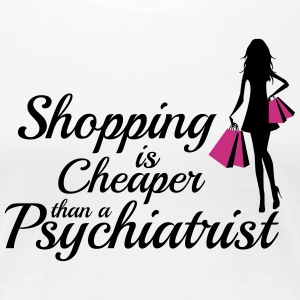 Shopping is cheaper than a psychiatrist Women's T-Shirts - Women's Premium T-Shirt