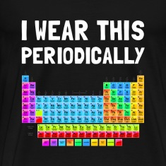 Wear This Periodically T-Shirts