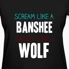 Scream like a banshee, Growl like a wolf
