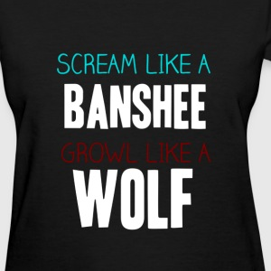 Scream like a banshee, Growl like a wolf - Women's T-Shirt