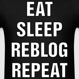 Eat.Sleep.Reblog. Repeat - 1000185252 - Men's T-Shirt