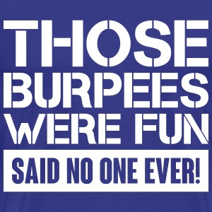 Those Burpees were fun! T-Shirts - Men's Premium T-Shirt