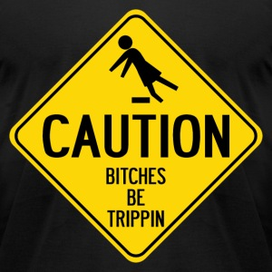 Caution Bitches be Trippin - Men's T-Shirt by American Apparel