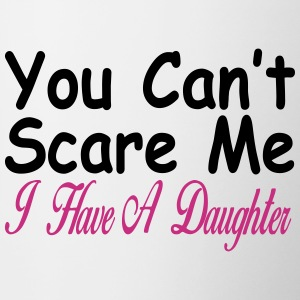 You can't scare me I have daughters Bottles & Mugs - Contrast Coffee Mug