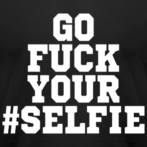 GO FUCK YOUR #SELFIE - Men's T-Shirt by American Apparel